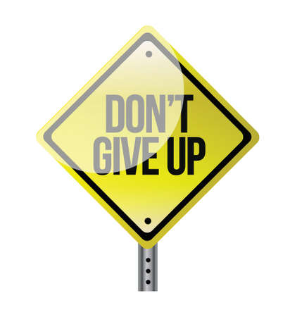 give: dont give up yellow road sign illustration design over white