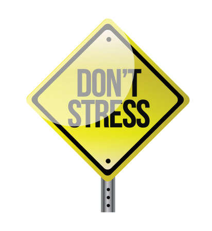 dont sign: dont stress road sign illustration design over white Illustration