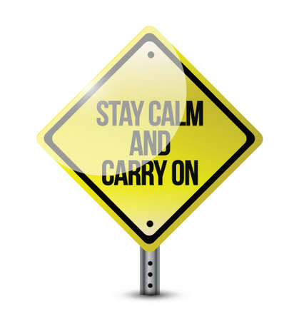 keep calm and carry on: stay calm carry on road sign illustration design over white