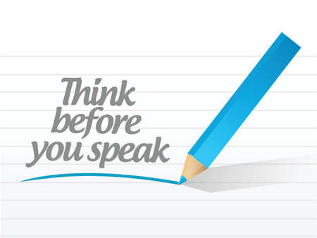 considering: think before you speak written message illustration design over white