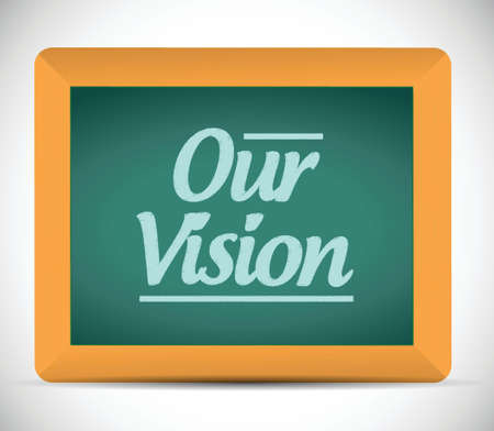 our vision: our vision message illustration design graphic. chalkboard