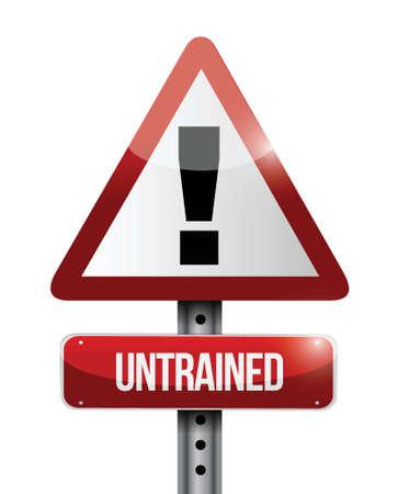 unskilled: untrained warning road sign illustration design over white Illustration