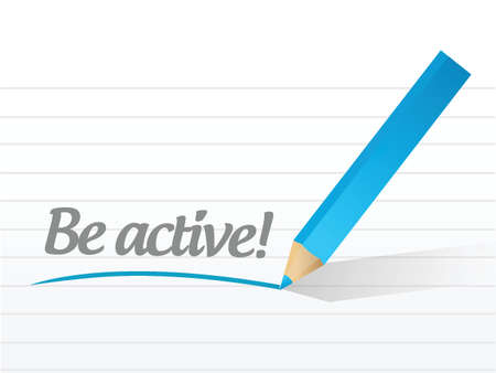 be: be active message written on a white piece of paper. Illustration
