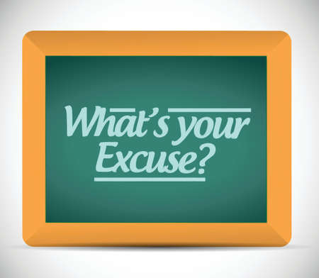 justify: whats your excuse message sign illustration design over a blackboard