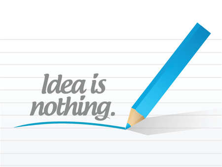 idea is nothing message illustration design over a white background