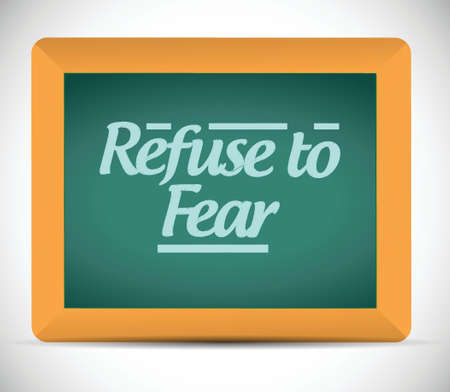 refuse: refuse to fear message written on a chalkboard. illustration design over a white background Illustration