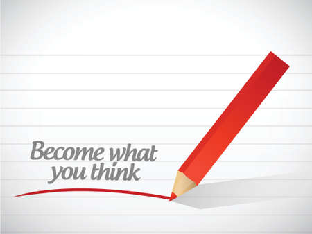 become what you think message illustration design over a white background