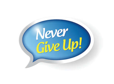 give: never give up speech bubble message illustration design over a white background