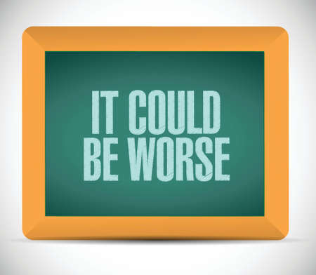 worse: it could be worse message on a chalkboard illustration design over a white background