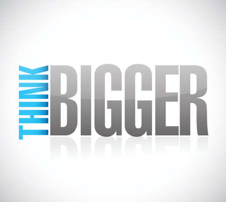 bigger: think bigger sign illustration design over a white background