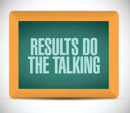results do the talking message. illustration design over a white background