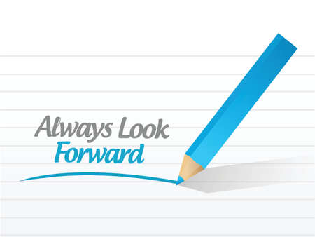 always look forward written message illustration design over a white background Vector