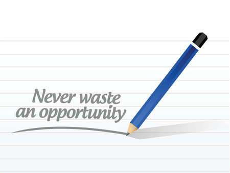 opportunity: never waste an opportunity message illustration design over a white background Illustration