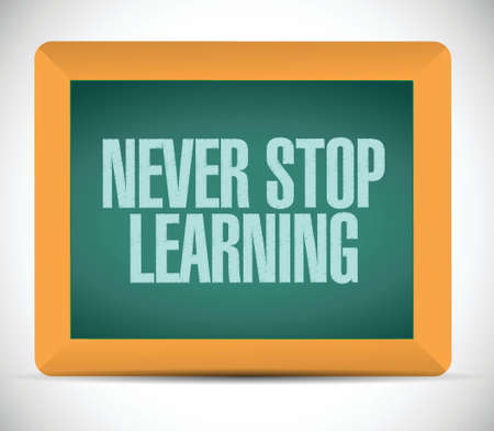 never stop learning sign illustration design over a white background Vector
