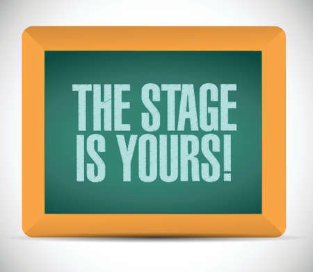 the stage is yours message illustration design over a white background