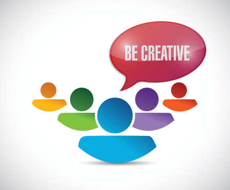 be: teamwork. be creative message illustration design over a white background Illustration
