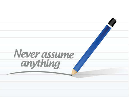 anything: never assume anything message illustration design over a white background Illustration