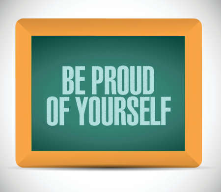 be proud of yourself sign illustration design over a white background Ilustrace