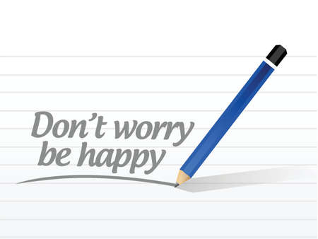dont worry: dont worry be happy message illustration design over a white background Illustration