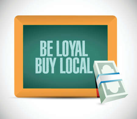 regional product: be loyal buy local board sign illustration design over a white background