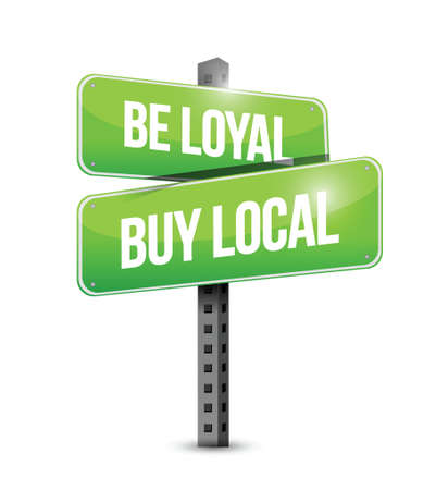 regional product: be loyal buy local road sign illustration design over a white background Illustration