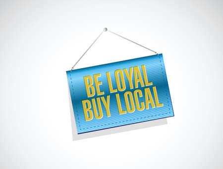quality regional: be loyal buy local banner sign illustration design over a white background Illustration
