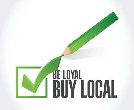 be loyal buy local check mark sign illustration design over a white background