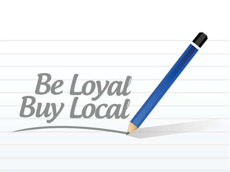 quality regional: be loyal buy local message sign illustration design over a white background