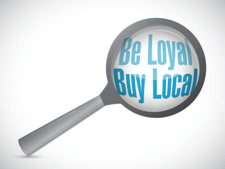 regional product: be loyal buy local magnify glass sign illustration design over a white background