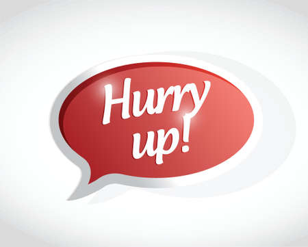 hurry up: hurry up message bubble sign illustration design over white Illustration