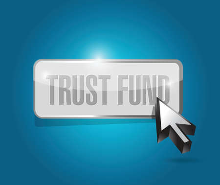 trust fund button sign concept illustration over a blue background