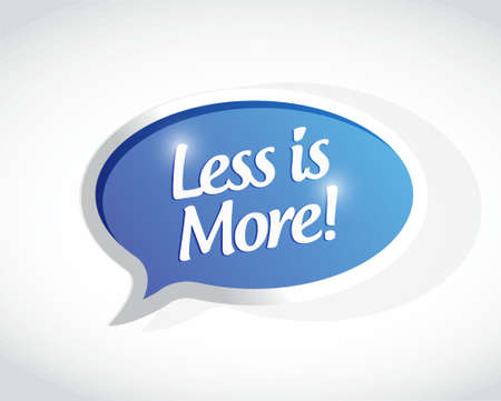 less is more bubble message sign illustration design graphic