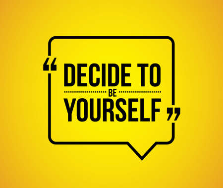 to decide: decide to be yourself quote illustration design graphic