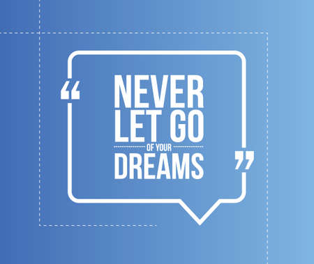 let go: never let go of your dreams quote illustration design graphic