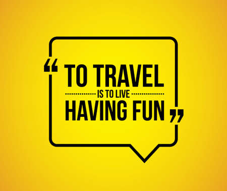 having fun: to travel is to live having fun quote illustration design graphic