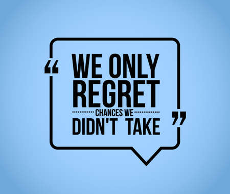 regret: we only regret chances we didnt take comment illustration design graphic