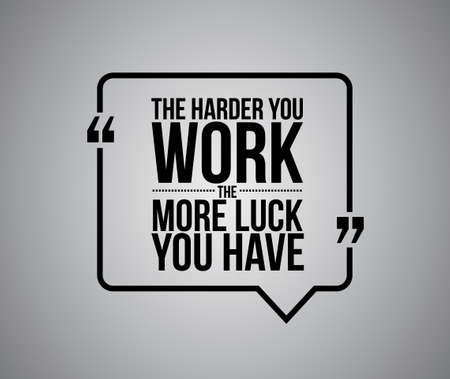 harder: the harder you work the more luck you have quote illustration design graphic
