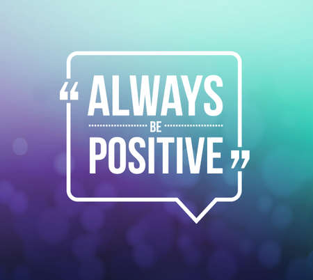 recite: always be positive quote illustration design graphic over a bokeh background