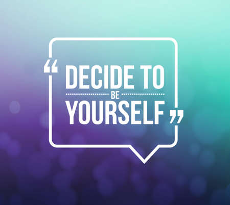 be: decide to be yourself quote illustration design graphic over a bokeh background