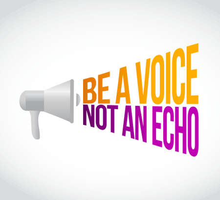 echo: be a voice not an echo megaphone message at loud. concept illustration design