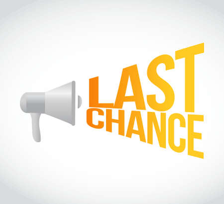 chance: last chance megaphone message at loud. concept illustration design