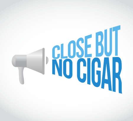 cigar: close but no cigar megaphone loudspeaker message illustration design graphic
