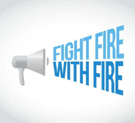 high volume: fight fire with fire megaphone loudspeaker message illustration design graphic