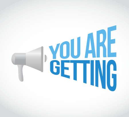 getting: you are getting, megaphone message. illustration design graphic Illustration