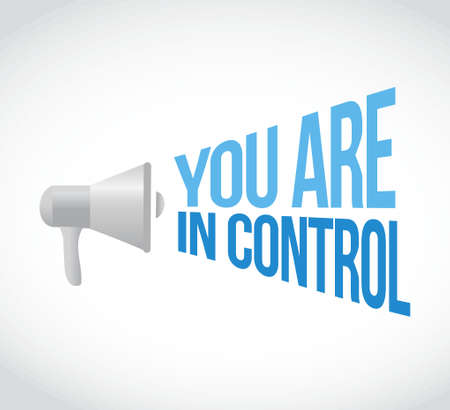 you are in control megaphone message. illustration design graphic