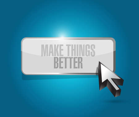better button: Make Things Better button sign concept illustration design graphic