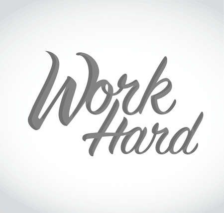 work hard sign concept illustration design over a white background