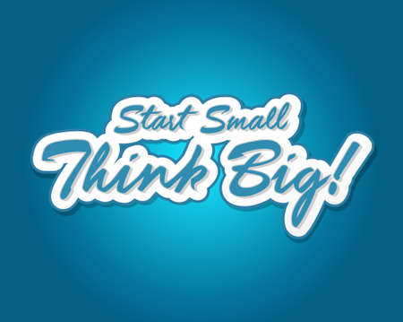 overachieving: Start small think big quote illustration design over a blue background Illustration