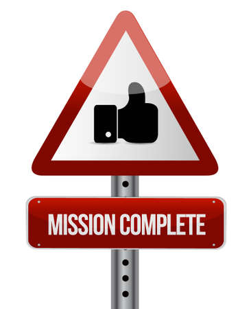 intentions: mission complete like road warning sign concept illustration design graphic over white