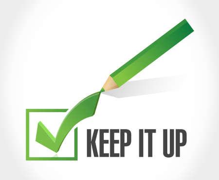 Keep it up check mark sign concept illustration design graphic over white